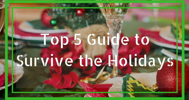 Top 5 Guide to Survive the Holidays
